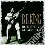 HIS DEFINITIVE GREATEST HITS cd musicale di B.b. King