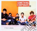 Something Corporate - If You C Jordan cd musicale di SOMETHING CORPORATE