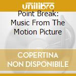 POINT BREAK cd musicale di O.S.T.