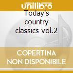 Today's country classics vol.2 cd musicale di Artisti Vari
