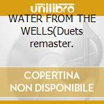 WATER FROM THE WELLS(Duets remaster. cd musicale di CASH JOHNNY