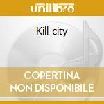 Kill city cd musicale