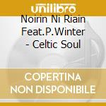 Celtic soul - winter paul cd musicale di Noirin ni riain feat.p.winter