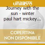 Journey with the sun - winter paul hart mickey spillane davy cd musicale di Paul winter & the earth band