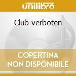Club verboten cd musicale di Artisti Vari