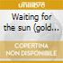 Waiting for the sun (gold edition)