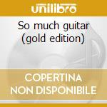 So much guitar (gold edition) cd musicale di Wes Montgomery