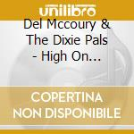 Del Mccoury & The Dixie Pals - High On A Mountain cd musicale di Del mccoury & the dixie pals