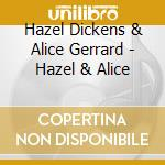 Hazel Dickens & Alice Gerrard - Hazel & Alice cd musicale di Hazel dickens & alice gerrard