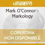 Mark O'Connor - Markology cd musicale di Mark O'connor