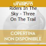 Riders In The Sky - Three On The Trail cd musicale di Riders in the sky