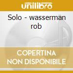 Solo - wasserman rob cd musicale di Wasserman Rob