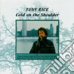 Cold on the shoulder cd musicale di Tony Rice