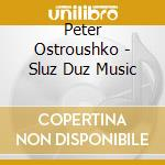Peter Ostroushko - Sluz Duz Music cd musicale di Ostroushko Peter
