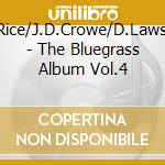 The bluegrass album v.4 - rice tony crowe j.d. lawson doyle cd musicale di T.rice/j.d.crowe/d.lawson