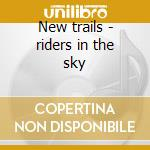 New trails - riders in the sky cd musicale di Riders in the sky