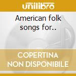 American folk songs for.. cd musicale di Seeger Mike