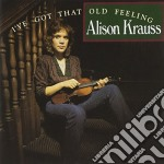 I've got that old feeling - krauss alison cd musicale di Alison Krauss