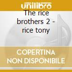 The rice brothers 2 - rice tony cd musicale di The rice brothers