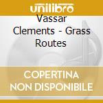 Vassar Clements - Grass Routes cd musicale di Clements Vassar