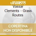 Grass routes - clements vassar cd musicale di Clements Vassar