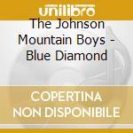 The Johnson Mountain Boys - Blue Diamond cd musicale di The johnson mountain