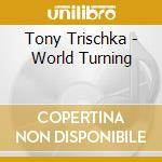 Tony Trischka - World Turning cd musicale di Tony Trischka