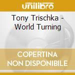 World turning cd musicale di Tony Trischka