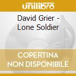 David Grier - Lone Soldier cd musicale di Grier David