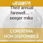Third annual farewell... - seeger mike cd musicale di Seeger Mike