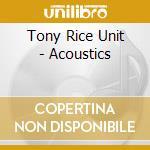 Acoustics - rice tony cd musicale di Tony rice unit