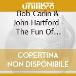 Bob Carlin & John Hartford - The Fun Of Open Discuss. cd musicale di Bob carlin & john hartford