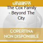 Beyond the city - cd musicale di The cox family