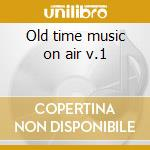 Old time music on air v.1 cd musicale di Seeger/h.dicken Mike