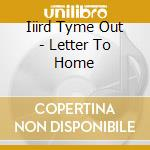 Iiird Tyme Out - Letter To Home cd musicale di Iiird tyme out