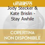 Jody Stecker & Kate Brislin - Stay Awhile cd musicale di Jody stecker & kate brislin