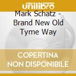 Brand new old time way - cd musicale di Schatz Mark