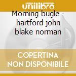 Morning bugle - hartford john blake norman cd musicale di John Hartford