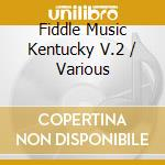 Fiddle music kentucky v.2 - cd musicale di Artisti Vari