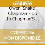 Owen 'Snake' Chapman - Up In Chapman'S Hollow cd musicale di Owen