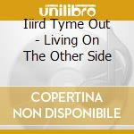 Iiird Tyme Out - Living On The Other Side cd musicale di Iiird tyme out