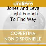 Jones And Leva - Light Enough To Find Way cd musicale di Jones and leva