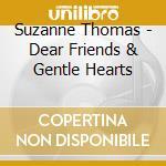 Suzanne Thomas - Dear Friends & Gentle Hearts cd musicale di Thomas Suzanne