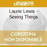 Laurie Lewis - Seeing Things cd musicale di Lewis Laurie
