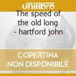 The speed of the old long - hartford john cd musicale di John Hartford