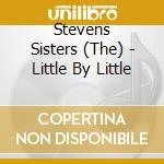 The Stevens Sisters - Little By Little cd musicale di The stevens sisters
