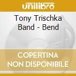 Tony Trischka Band - Bend cd musicale di Tony trischka band