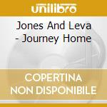 Journey home - cd musicale di Jones and leva