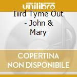 John & mary - cd musicale di Iiird tyme out