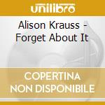 Alison Krauss - Forget About It cd musicale di Alison Krauss